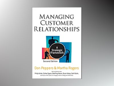 Managing Customer Relationships: A Strategic Framework, 2nd Edition av Don Peppers