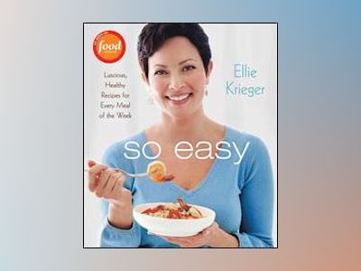 So Easy: Luscious, Healthy Recipes for Every Meal of the Week av Ellie Krieger