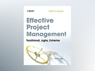 Effective Project Management: Traditional, Agile, Extreme, 5th Edition av Robert K. Wysocki