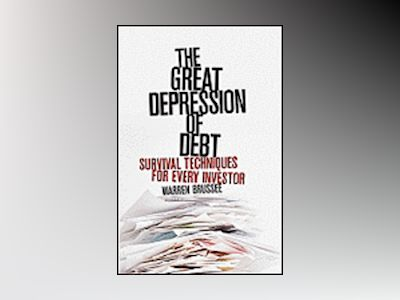 The Great Depression of Debt: Survival Techniques for Every Investor av Warren Brussee