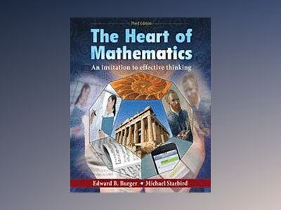 The Heart of Mathematics: An Invitation to Effective Thinking, 3rd Edition av Edward B. Burger