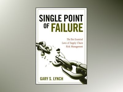 Single Point of Failure: The 15 Laws of Supply Chain Risk Management av Gary S. Lynch