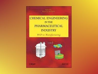 Chemical Engineering in the Pharmaceutical Industry: R&D to Manufacturing av David J. am Ende