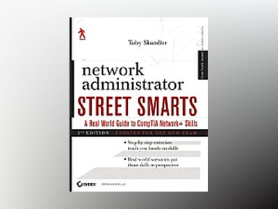 Network Administrator Street Smarts: A Real World Guide to CompTIA Network+ av Toby Skandier