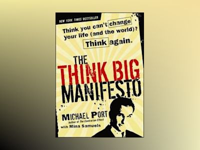 The Think Big Manifesto: Think You Can't Change Your Life (and the World)? av Michael Port