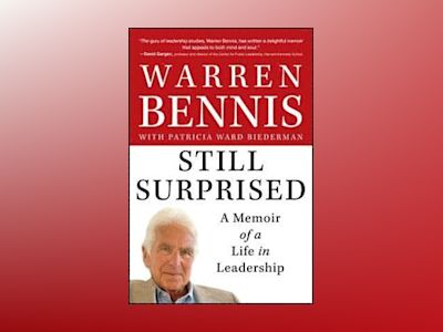 Still Surprised: A Memoir of a Life in Leadership av Warren Bennis