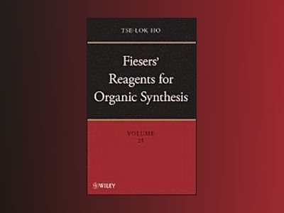 Fiesers' Reagents for Organic Synthesis, Volume 25, av Tse-Lok Ho