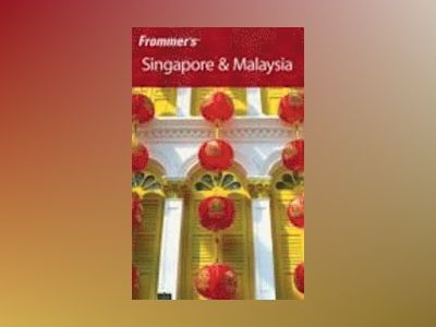 Frommer's Singapore & Malaysia, 6th Edition av Jennifer Eveland