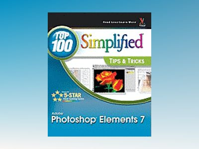 Photoshop Elements 7: Top 100 Simplified Tips and Tricks av Rob Sheppard