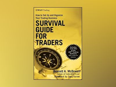 Survival Guide for Traders: How to Set up and Organize Your Trading Busines av Bennett A. McDowell