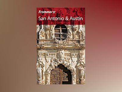 Frommer's San Antonio and Austin, 8th Edition av David Baird