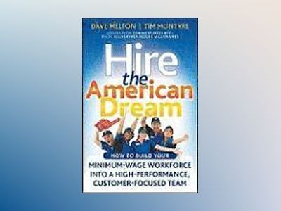 Hire the American Dream: How to Build Your Minimum Wage Workforce Into A Hi av Dave Melton