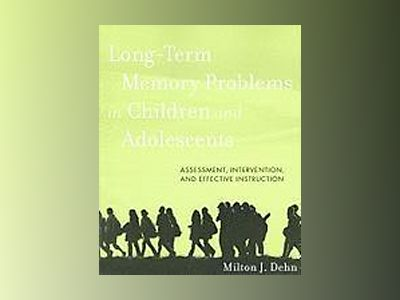 Long-Term Memory Problems in Children and Adolescents: Assessment, Interven av Milton J. Dehn