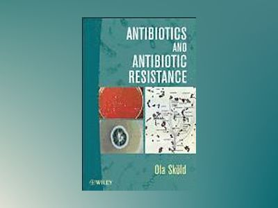Antibotics and Antibotic Resistance av Ola Sköld