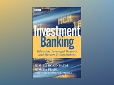Investment Banking: Valuation, Leveraged Buyouts, and Mergers and Acquisiti av Joshua Rosenbaum