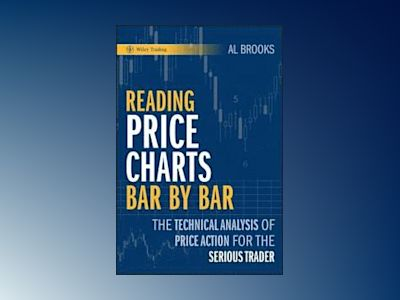 Reading Price Charts Bar by Bar: The Technical Analysis of Price Action for av Al Brooks