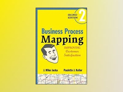 Business Process Mapping: Improving Customer Satisfaction, 2nd Edition av J. Mike Jacka