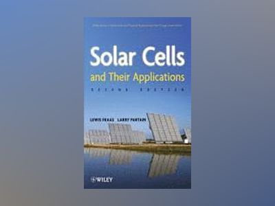 Solar Cells and Their Applications, 2nd Edition av Larry D. Partain