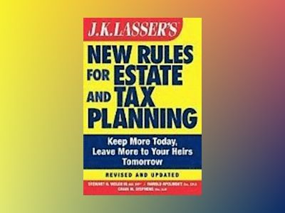 JK Lasser's New Rules for Estate and Tax Planning, 3rd Edition av Stewart H. Welch