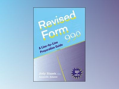 Revised Form 990: A Line-by-Line Preparation Guide av Jody Blazek