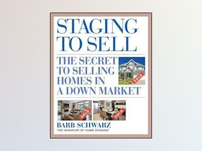 Staging to Sell: The Secret to Selling Homes in a Down Market av Barb Schwarz