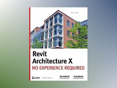 Revit Architecture 2010: No Experience Required av Eric Wing
