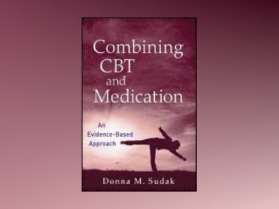 Combining CBT and Medication: An Evidence-Based Approach av Donna M. Sudak