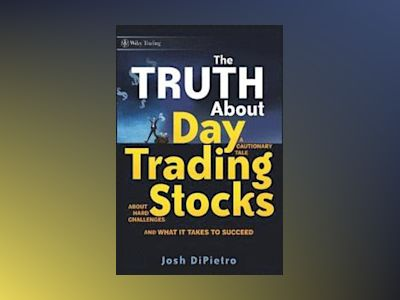 The Truth About Day Trading Stocks: A Cautionary Tale About Hard Challenges av Josh DiPietro
