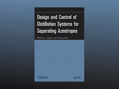 Design and Control of Distillation Systems for Separating Azeotropes av William L. Luyben