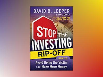 Stop the Investing Rip-off: How to Avoid Being a Victim and Make More Money av David B. Loeper