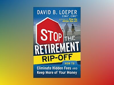 Stop the Retirement Rip-off: How to Avoid Hidden Fees and Keep More of Your av David B. Loeper