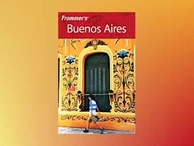 Frommer's Buenos Aires, 3rd Edition av Michael Luongo