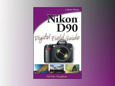 Nikon D90 Digital Field Guide av J. Dennis Thomas