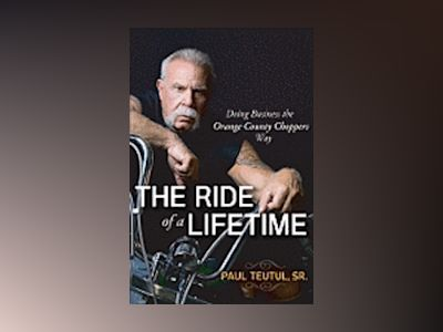 The Ride of a Lifetime: Doing Business the Orange County Choppers Way av PaulTeutul