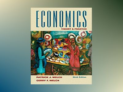 Economics: Theory and Practice, 9th Edition av Patrick J. Welch