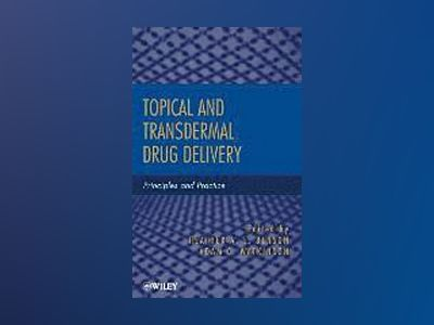 Topical and Transdermal Drug Delivery: Principles and Practice av Heather A. E. Benson
