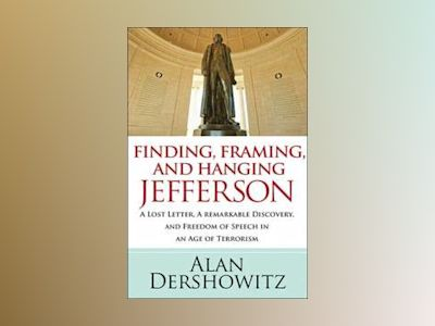Finding, Framing, and Hanging Jefferson: A Lost Letter, a Remarkable Discov av Alan Dershowitz