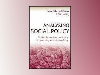 Analyzing Social Policy: Multiple Perspectives for Critically Understanding av Mary Katherine O'Connor