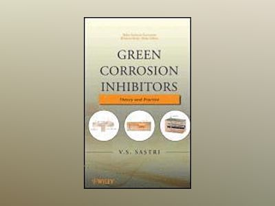 Green Corrosion Inhibitors: Theory and Practice av Vedula S. Sastri