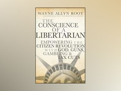 The Conscience of a Libertarian: Empowering the Citizen Revolution with God av Wayne Allyn Root