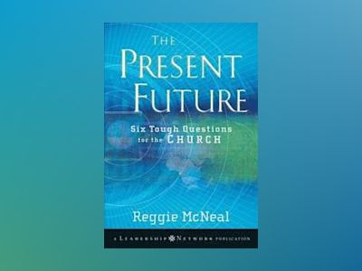 The Present Future: Six Tough Questions for the Church av Reggie McNeal