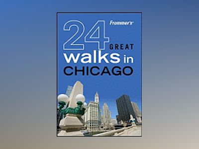 Frommer's 24 Great Walks in Chicago av AA Publishing