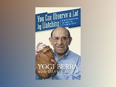 You Can Observe A Lot By Watching: What I've Learned About Teamwork From th av Yogi Berra