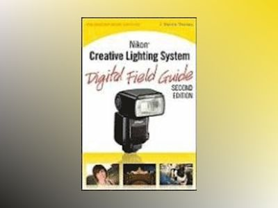 Nikon Creative Lighting System Digital Field Guide, 2nd Edition av J. Dennis Thomas