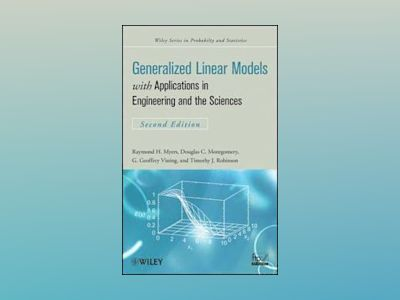 Generalized Linear Models: with Applications in Engineering and the Science av Raymond H. Myers