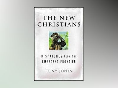 The New Christians: Dispatches from the Emergent Frontier av Tony Jones