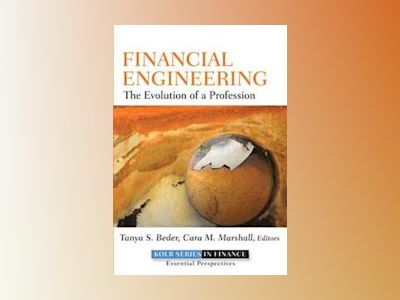 Financial Engineering: The Evolution of a Profession av Tanya S. Beder