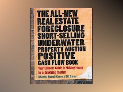 The All-New Real Estate Foreclosure, Short-Selling, Underwater, Property Au av Chantal Howell Carey
