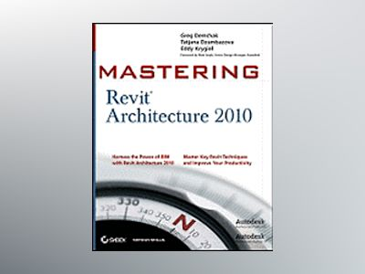 Mastering Revit Architecture 2010 av Greg Demchak
