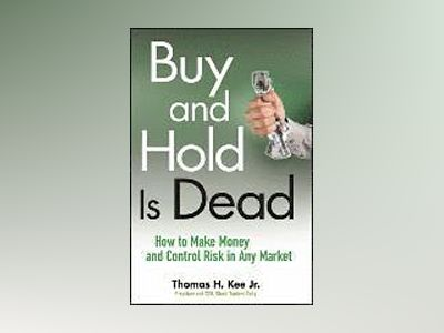 Buy and Hold Is Dead: How to Make Money and Control Risk in Any Market av Thomas H. Kee